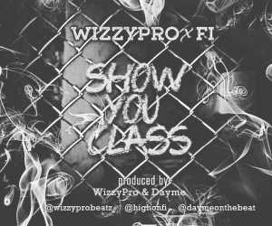 WizzyPro - Show You Class Ft. FI
